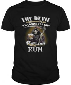 Guys The devil whispered to me Im coming for you I whisper back bring rum shirt