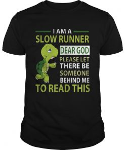 Guys Turtle I am a slow runner dear god please be someone shirt