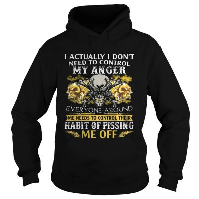 I Actually Dont Need To Control My Anger Habit Of Pissing hoodie