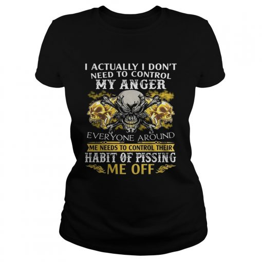 I Actually Dont Need To Control My Anger Habit Of Pissing ladies tee