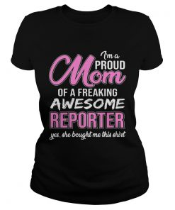 Im Proud Mom Of Freaking Awesome Reporter Gift ladies tee
