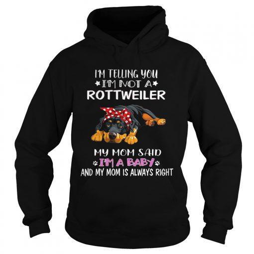 Im Telling You Im A Rottweiler I Am A Baby hoodie