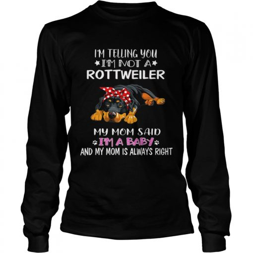 Im Telling You Im A Rottweiler I Am A Baby longsleeve tee