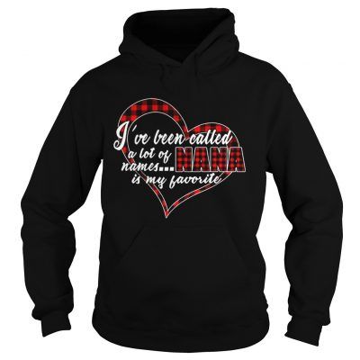 Ive Been Called A Lot Of Names Nana Is My Favorite Plaid Heart hoodie