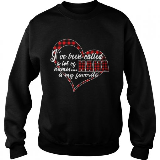 Ive Been Called A Lot Of Names Nana Is My Favorite Plaid Heart sweatshirt