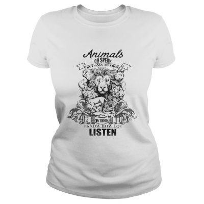 Lion Animals do speak but only those who know how to listen ladies tee