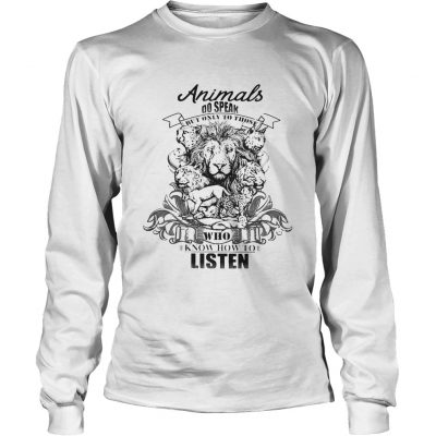 Lion Animals do speak but only those who know how to listen longsleeve tee