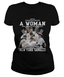 Never underestimate a woman who understands baseball and loves New York Yankees ladies tee