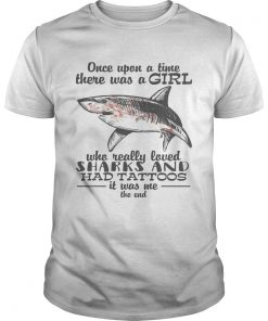 Once upon a time there was a girl who really loved sharks and had tattoos it was me the end shirt
