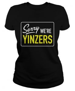 Pittsburgh Sorry Were Yinzers ladies tee