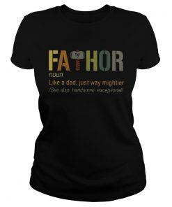 Pretty Thor Fathor like a dad just way mightier ladies tee