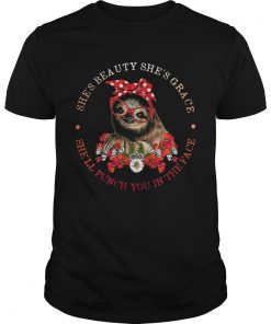 Sloth lady she's beauty she's grace she'll punch you in the face tshirt