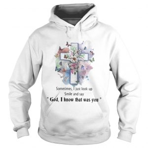 Sometimes I just look up smil and say god I know that was you Hoodie