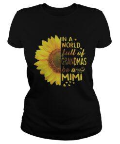 Sunflower In a world full of grandmas be a Mimi ladies tee