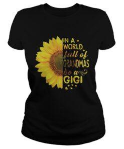 Sunflower In a world full of grandmas be a gigi ladies tee
