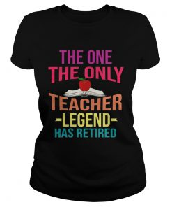 The One The Only Teacher Legend Has Retired ladies tee