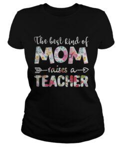 The best kind of mom raises a teacher flower ladies tee