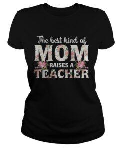 The best kind of mom raises a teacher ladies tee