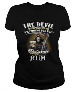The devil whispered to me Im coming for you I whisper back bring rum ladies tee