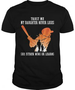 Trust Me My Daughter Never Loses She Either Wins Or Learns Baseball shirt