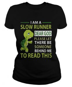 Turtle I am a slow runner dear god please be someone ladies tee