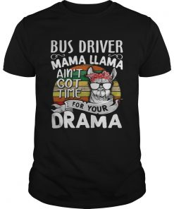 Vintage Bus driver mama llama ain't got time for your drama shirt
