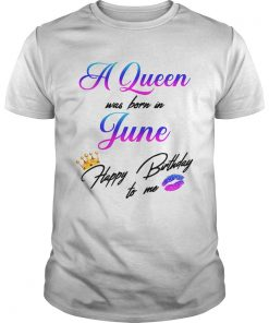 1559011038A Queen was born in June happy birthday to me  Unisex
