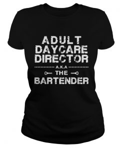 Adult daycare director aka the bartender ladies tee