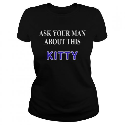 Ask your man about this Kitty ladies tee