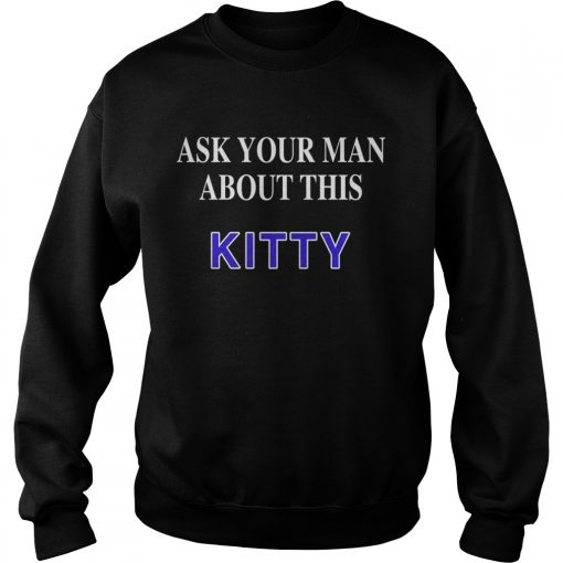 Ask your man about this Kitty sweatshirt