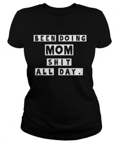 Been doing mom shit all day ladies tee