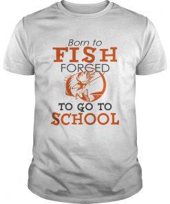 61ca2280 Born to fish forced to go to school TShirt - Kingteeshop