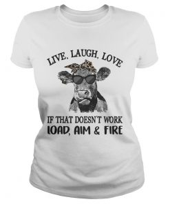 Cow live laugh love if that doesnt work load aim and fire ladies tee