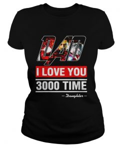 Dad I love You 3000 time Iron Man ladies tee
