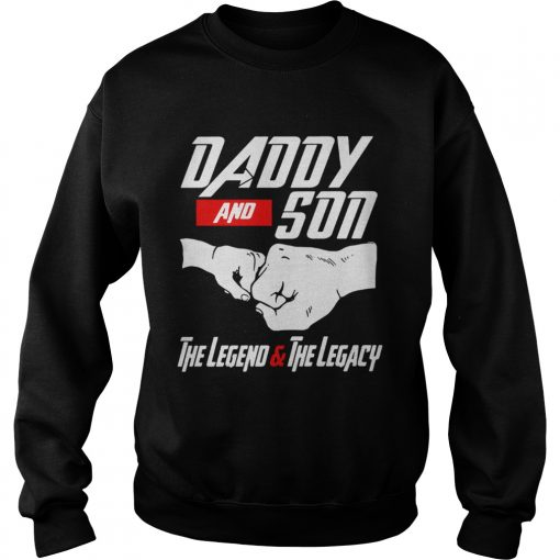 Daddy and Son the Legend and the Legacy sweatshirt