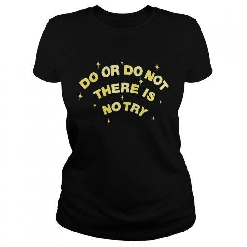 Do or do not there is no try ladies tee