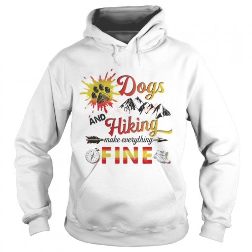 Dogs And Hiking Make Everything Fine hoodie
