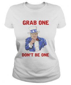 Donald Trump Grab one dont be one ladies tee