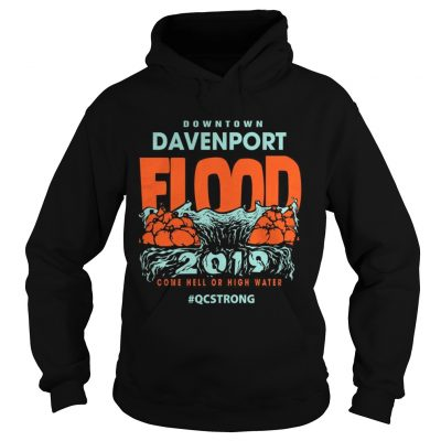 Downtown davenport flood 2019 come hell or high water hoodie