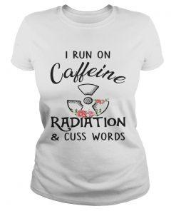Flower I run on caffeine radiation and cuss words ladies tee