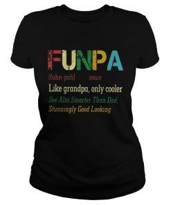 Funpa like grandpa only cooler see also smarter than dad stunningly good looking ladies tee