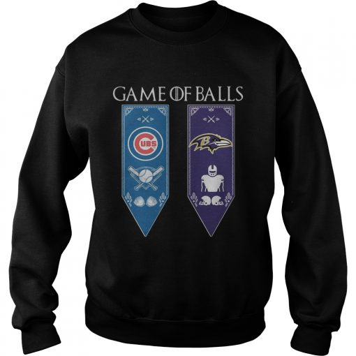 Game of Thrones game of balls Chicago Cubs and Baltimore Ravens sweatshirt