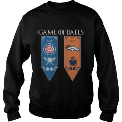 Game of Thrones game of balls Chicago Cubs and Denver Broncos sweatshirt