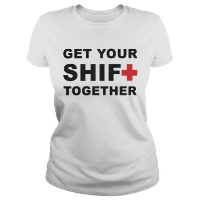 Get Your Shift Together ladies tee