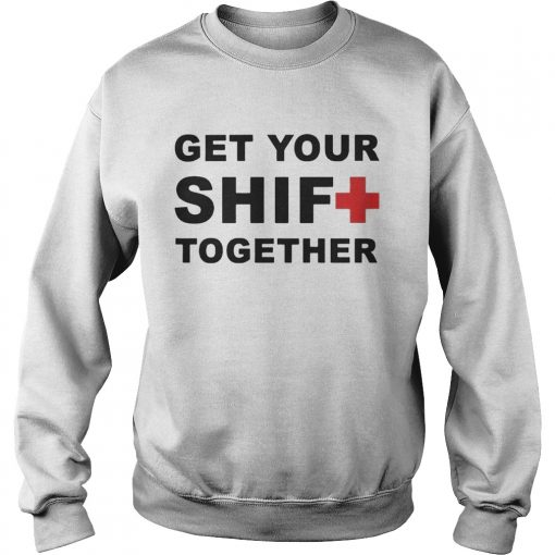 Get Your Shift Together sweatshirt