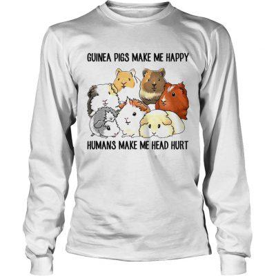Guinea pigs make me happy humans make me head hurt longsleeve tee