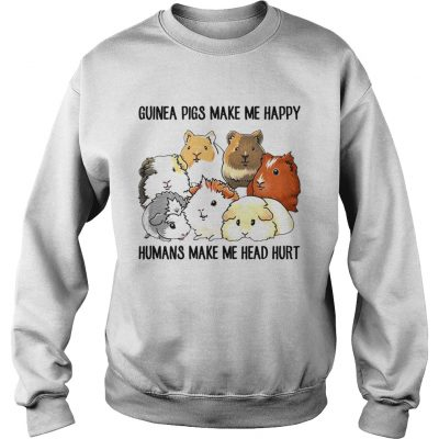 Guinea pigs make me happy humans make me head hurt sweatshirt