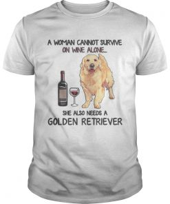 Guys A woman cannot survive on wine alone she also needs a golden retriever shirt