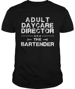 Guys Adult daycare director aka the bartender shirt