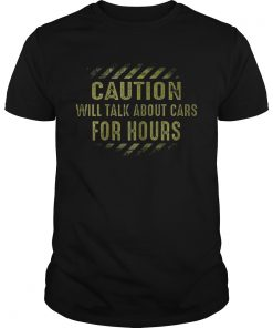 Guys Caution will talk about cars for hours shirt